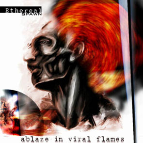 Ethereal Spawn - Ablaze In Viral Flames