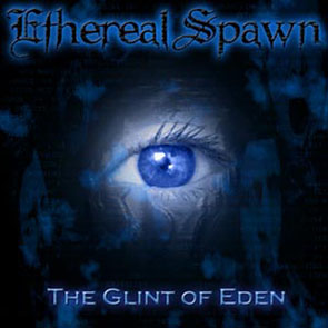 Ethereal Spawn - The Glint Of Eden