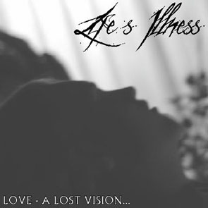 Life's Illness - Love A Lost Vision