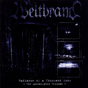 Weltbrand - Radiance Of A Thousand Suns The Apocalyptic Triump